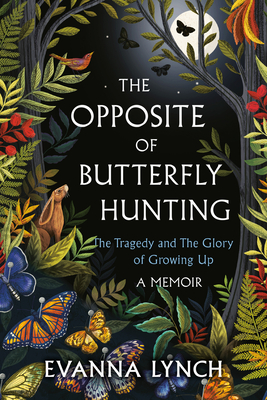 The Opposite of Butterfly Hunting: The Tragedy and The Glory of Growing Up; A Memoir Cover Image
