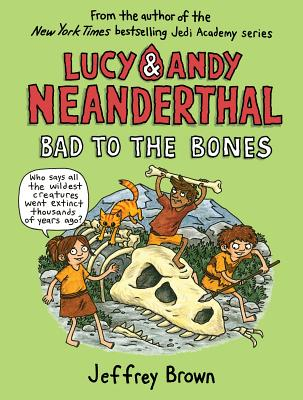 Lucy & Andy Neanderthal: Bad to the Bones (Lucy and Andy Neanderthal #3) Cover Image