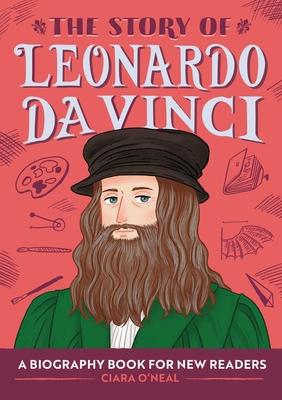 The Story of Leonardo Da Vinci: A Biography Book for New Readers Cover Image