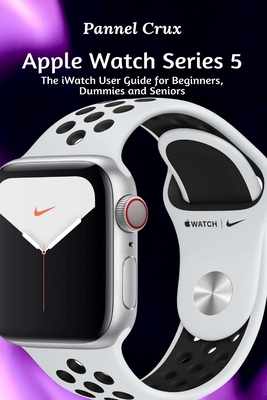 Apple Watch Series 5: The iWatch User Guide for Beginners, Dummies and Seniors Cover Image