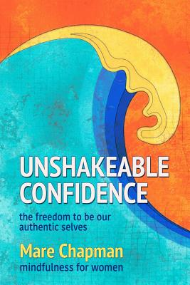 Unshakeable Confidence the Freedom to Be Our Authentic Selves: Mindfulness for Women Cover Image