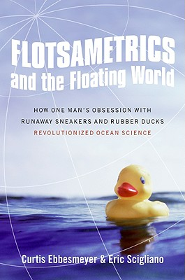 Flotsametrics and the Floating World: How One Man's Obsession with Runaway Sneakers and Rubber Ducks Revolutionized Ocean Science Cover Image
