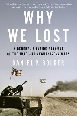 Why We Lost: A General's Inside Account of the Iraq and Afghanistan Wars Cover Image
