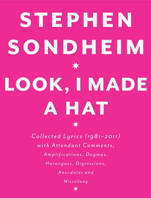 Look, I Made a Hat: Collected Lyrics (1981-2011) with Attendant Comments, Amplifications, Dogmas, Harangues, Digressions, Anecdotes and Mi Cover Image