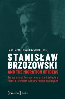 Stanislaw Brzozowski and the Migration of Ideas: Transnational Perspectives on the Intellectual Field in Twentieth-Century Poland and Beyond (Lettre) Cover Image