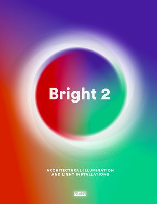 Bright 2: Architectural Illumination and Light Installations Cover Image