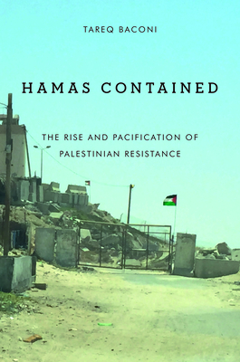 Hamas Contained: The Rise and Pacification of Palestinian Resistance (Stanford Studies in Middle Eastern and Islamic Societies and) Cover Image