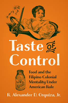 Taste of Control: Food and the Filipino Colonial Mentality Under American Rule Cover Image