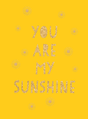 You Are My Sunshine: Uplifting Quotes for an Awesome Friend Cover Image