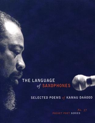 The Language of Saxophones: Selected Poems of Kamau Daaood (City Lights Pocket Poets) Cover Image