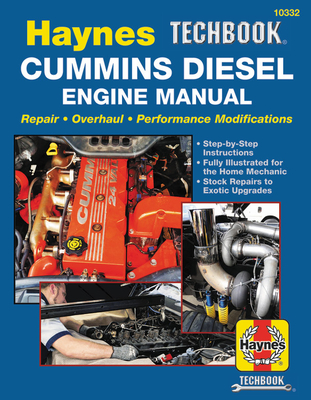 Haynes Techbook Cummins Diesel Engine Manual: Repair * Overhaul * Performance Modifications * Step-by-Step Instructions * Fully Illustrated for the Home Mechanic * Stock Repairs to Exotic Upgrades Cover Image