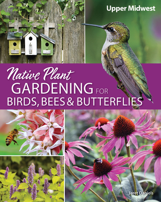 Native Plant Gardening for Birds, Bees & Butterflies: Upper Midwest Cover Image