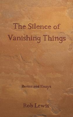 The Silence of Vanishing Things: Poems and Essays Cover Image