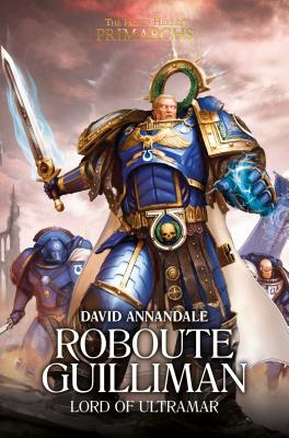 Roboute Guilliman: Lord of Ultramar (The Horus Heresy: Primarchs #1) Cover Image