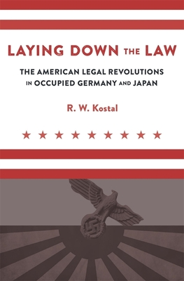 Laying Down the Law: The American Legal Revolutions in Occupied Germany and Japan Cover Image