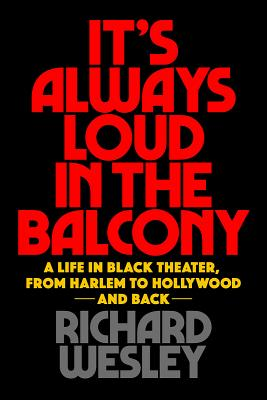 It's Always Loud in the Balcony: A Life in Black Theater, from Harlem to Hollywood and Back (Applause Books) Cover Image