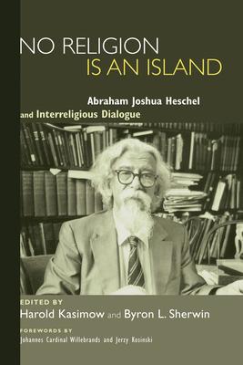 No Religion Is an Island: Abraham Joshua Heschel and Interreligious Dialogue Cover Image