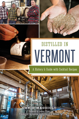 Distilled in Vermont: A History & Guide with Cocktail Recipes Cover Image