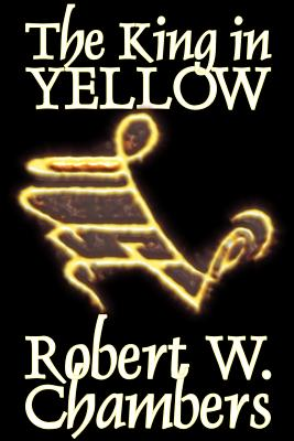 Cover for The King in Yellow by Robert W. Chambers, Fiction, Horror, Short Stories