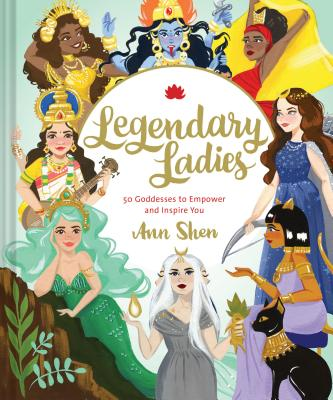 Legendary Ladies: 50 Goddesses to Empower and Inspire You (Goddess Women Throughout History to Inspire Women, Book of Goddesses with Goddess Art): 50 Goddesses to Empower and Inspire You Cover Image