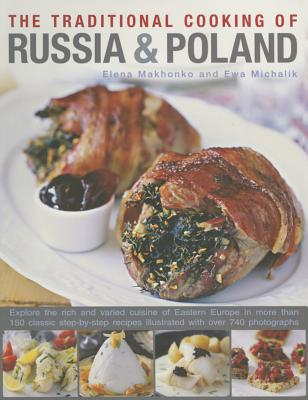 The Traditional Cooking of Russia & Poland: Explore the Rich and Varied Cuisine of Eastern Europe Inmore Than 150 Classic Step-By-Step Recipes Illustr Cover Image