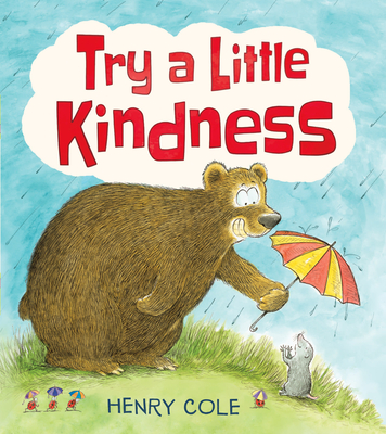 Try a Little Kindness: A Guide to Being Better by Henry Cole