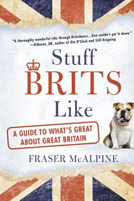 Stuff Brits Like: A Guide to What's Great about Great Britain Cover Image