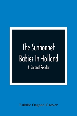The Sunbonnet Babies In Holland; A Second Reader Cover Image
