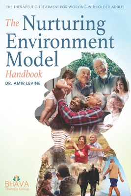 The Nurturing Environment Model Handbook: The Therapeutic Treatment For Working With Older Adults Cover Image