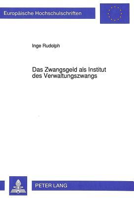 Das Zwangsgeld ALS Institut Des Verwaltungszwangs (Europaeische Hochschulschriften / European University Studie #1238) Cover Image