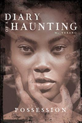 Possession: Diary of a Haunting by M. Verano