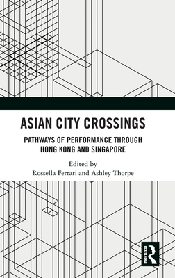 Asian City Crossings: Pathways of Performance Through Hong Kong and Singapore Cover Image
