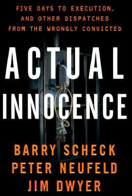 Actual Innocence: Five Days to Execution, and Other Dispatches from the Wrongly Convicted Cover Image