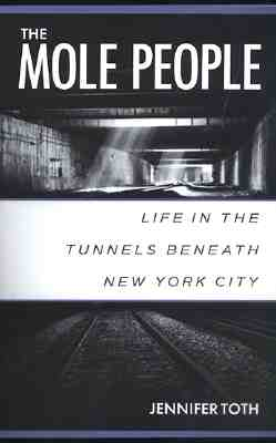 The Mole People: Life in the Tunnels Beneath New York City Cover Image