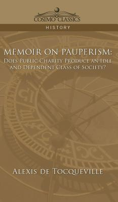Memoir on Pauperism: Does Public Charity Produce an Idle and Dependent Class of Society? Cover Image