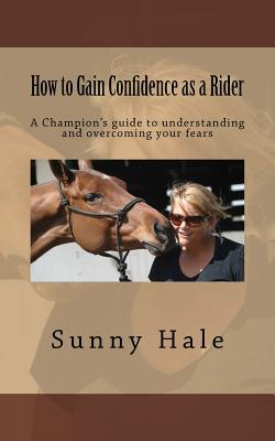 How to Gain Confidence as a Rider: A Champion's guide to understanding and overcoming your fears Cover Image