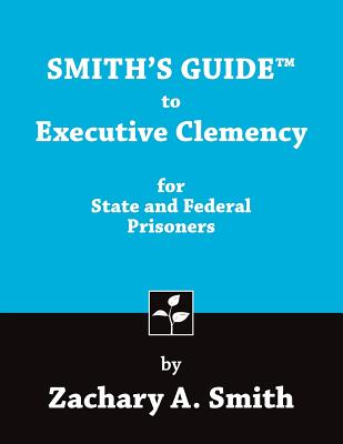 Smith's Guide to Executive Clemency for State and Federal Prisoners Cover Image