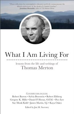 What I Am Living for: Lessons from the Life and Writings of Thomas Merton Cover Image