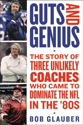 Guts and Genius: The Story of Three Unlikely Coaches Who Came to Dominate the NFL in the '80s Cover Image