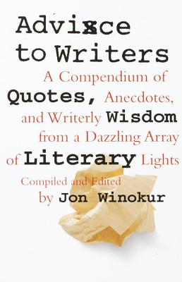 Advice to Writers: A Compendium of Quotes, Anecdotes, and Writerly Wisdom from a Dazzling Array of Literary Lights Cover Image
