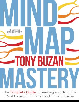 Mind Map Mastery: The Complete Guide to Learning and Using the Most Powerful Thinking Tool in the Universe Cover Image