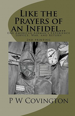 Like the Prayers of an Infidel...: One American Airman's Experience Service, War, and Return Cover Image