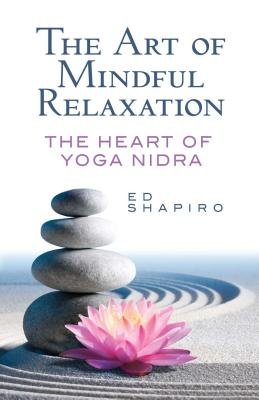 The Art of Mindful Relaxation: The Heart of Yoga Nidra Cover Image