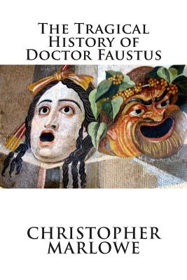 the effect of the choice in the tragical history of doctor faustus a play by christopher marlowe