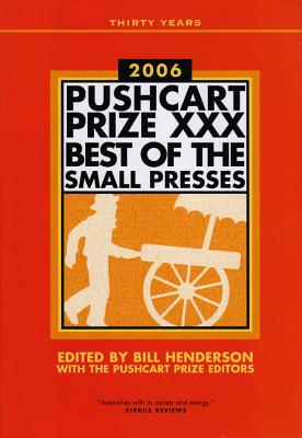 The Pushcart Prize XXX: Best of the Small Presses 2006 Edition (The Pushcart Prize Anthologies #30) Cover Image