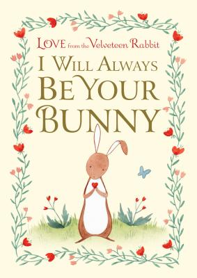 I Will Always Be Your Bunny: Love From the Velveteen Rabbit Cover Image