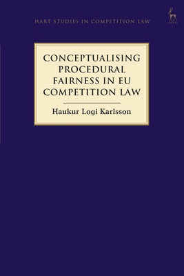 Conceptualising Procedural Fairness in Eu Competition Law (Hart Studies in Competition Law) Cover Image