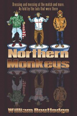 Northern Monkeys: Dressing and messing at the match and more as told by the lads who were there Cover Image