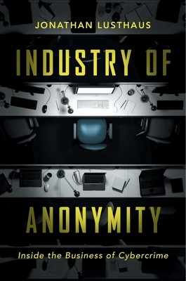 Industry of Anonymity: Inside the Business of Cybercrime Cover Image