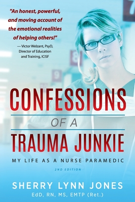 Confessions of a Trauma Junkie: My Life as a Nurse Paramedic, 2nd Edition Cover Image